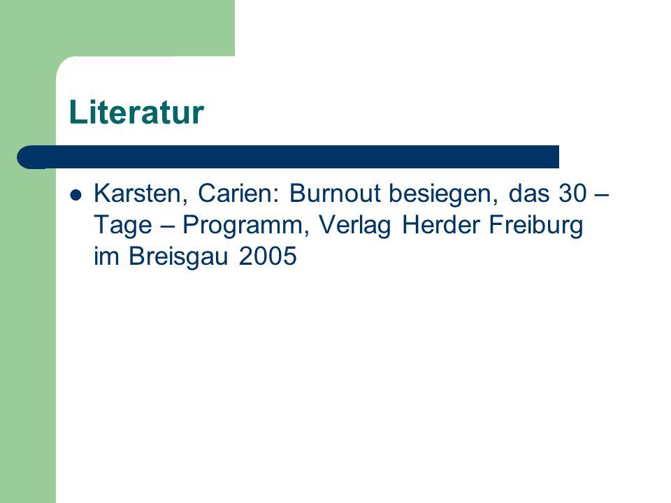 LiteraturKarsten, Carien: Burnout besiegen, das 30 – Tage – Programm, Verlag Herder Freiburg im Breisgau 2005.