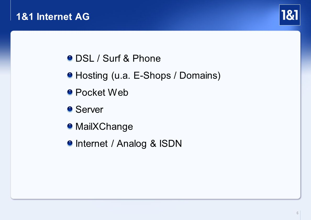 1&1 Internet AG DSL / Surf & Phone. Hosting (u.a. E-Shops / Domains) Pocket Web. Server. MailXChange.