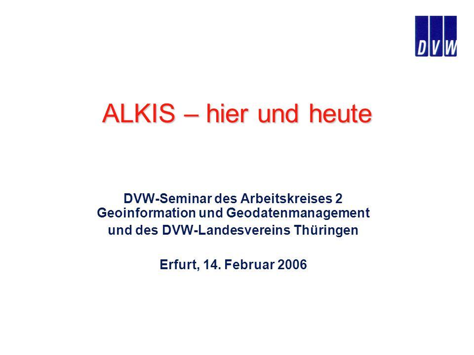 ALKIS – hier und heute DVW-Seminar des Arbeitskreises 2 Geoinformation und Geodatenmanagement. und des DVW-Landesvereins Thüringen.