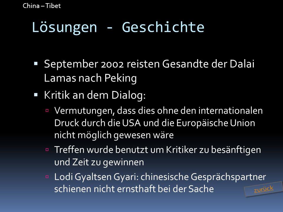 Lösungen - GeschichteSeptember 2002 reisten Gesandte der Dalai Lamas nach Peking. Kritik an dem Dialog: