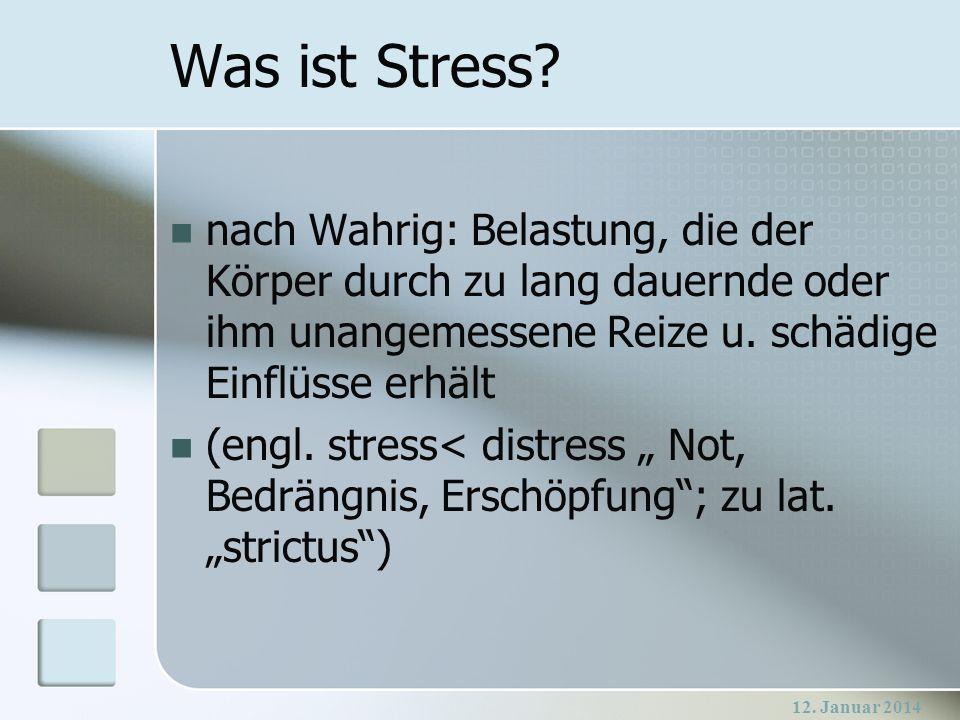 Was ist Stress nach Wahrig: Belastung, die der Körper durch zu lang dauernde oder ihm unangemessene Reize u. schädige Einflüsse erhält.