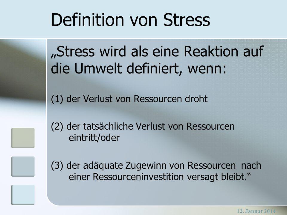 """Definition von Stress """"Stress wird als eine Reaktion auf die Umwelt definiert, wenn: (1) der Verlust von Ressourcen droht."""