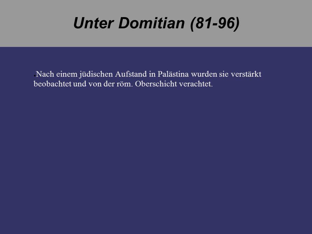 Unter Domitian (81-96) Nach einem jüdischen Aufstand in Palästina wurden sie verstärkt beobachtet und von der röm.