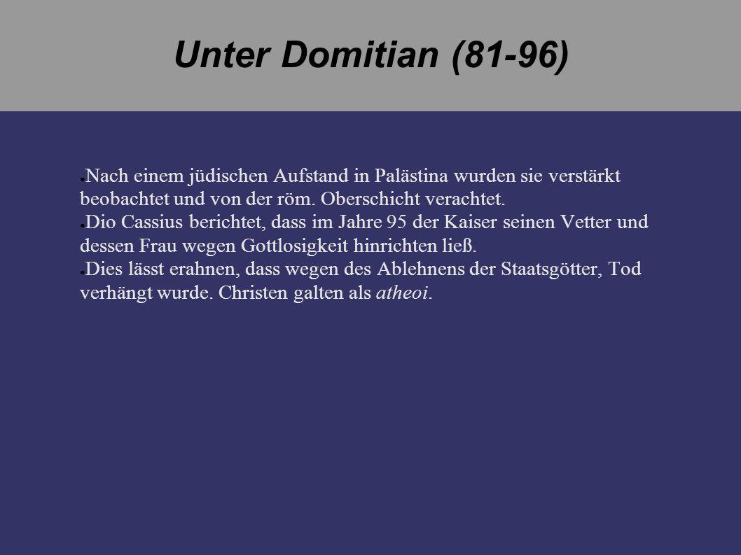 Unter Domitian (81-96) Nach einem jüdischen Aufstand in Palästina wurden sie verstärkt beobachtet und von der röm. Oberschicht verachtet.