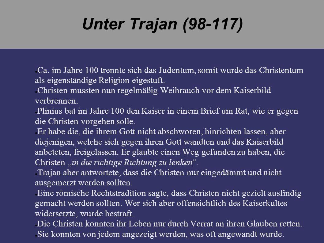 Unter Trajan (98-117) Ca. im Jahre 100 trennte sich das Judentum, somit wurde das Christentum als eigenständige Religion eigestuft.