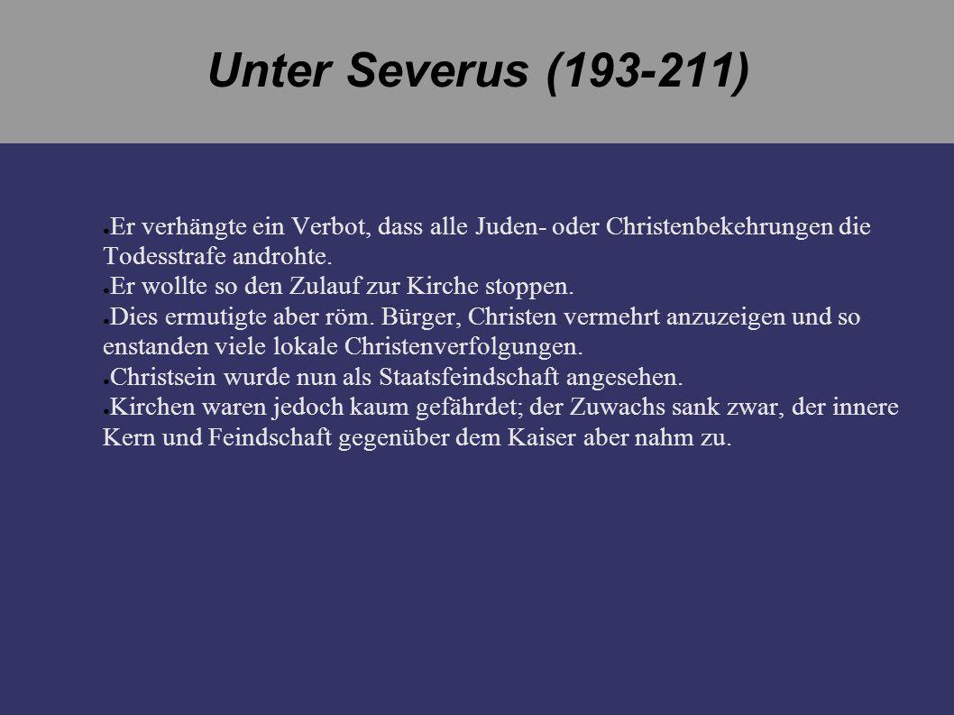 Unter Severus (193-211) Er verhängte ein Verbot, dass alle Juden- oder Christenbekehrungen die Todesstrafe androhte.