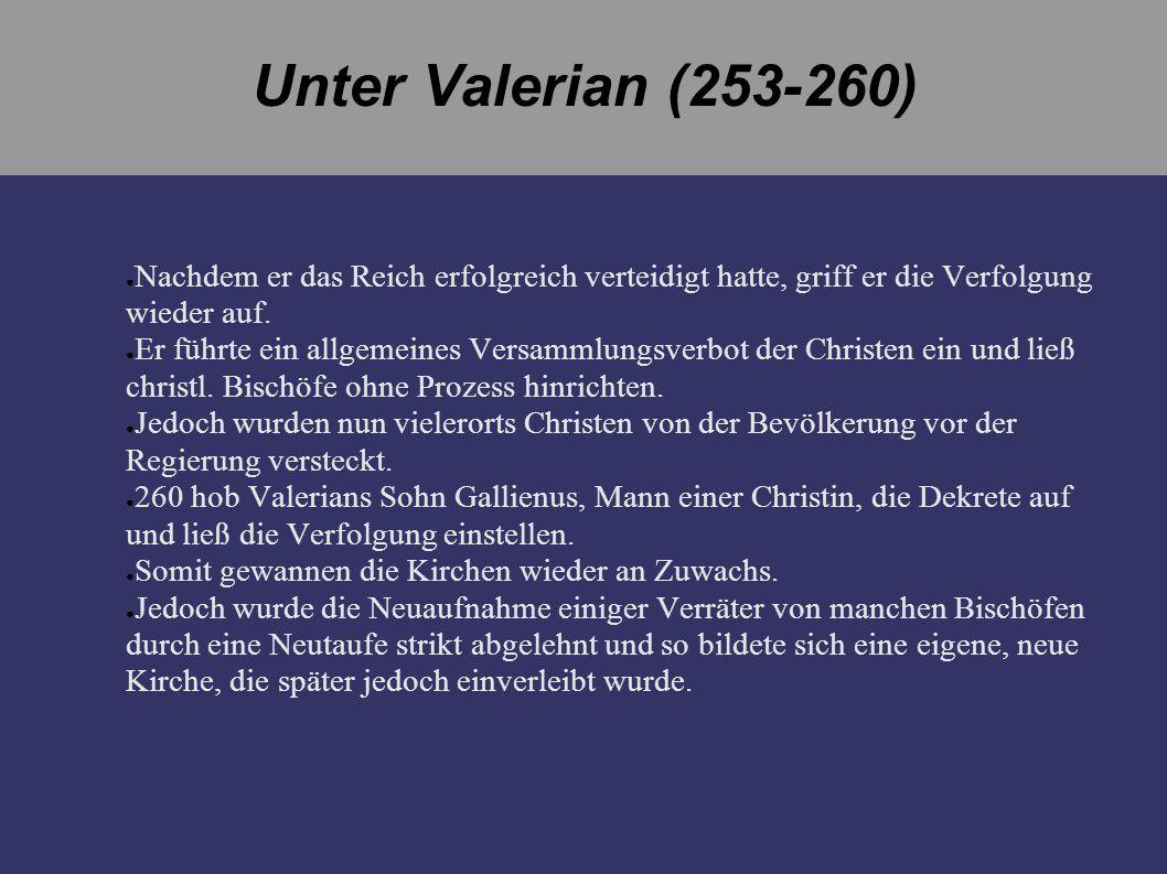 Unter Valerian (253-260) Nachdem er das Reich erfolgreich verteidigt hatte, griff er die Verfolgung wieder auf.