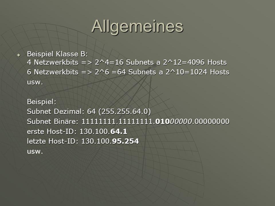 Allgemeines Beispiel Klasse B: 4 Netzwerkbits => 2^4=16 Subnets a 2^12=4096 Hosts. 6 Netzwerkbits => 2^6 =64 Subnets a 2^10=1024 Hosts.