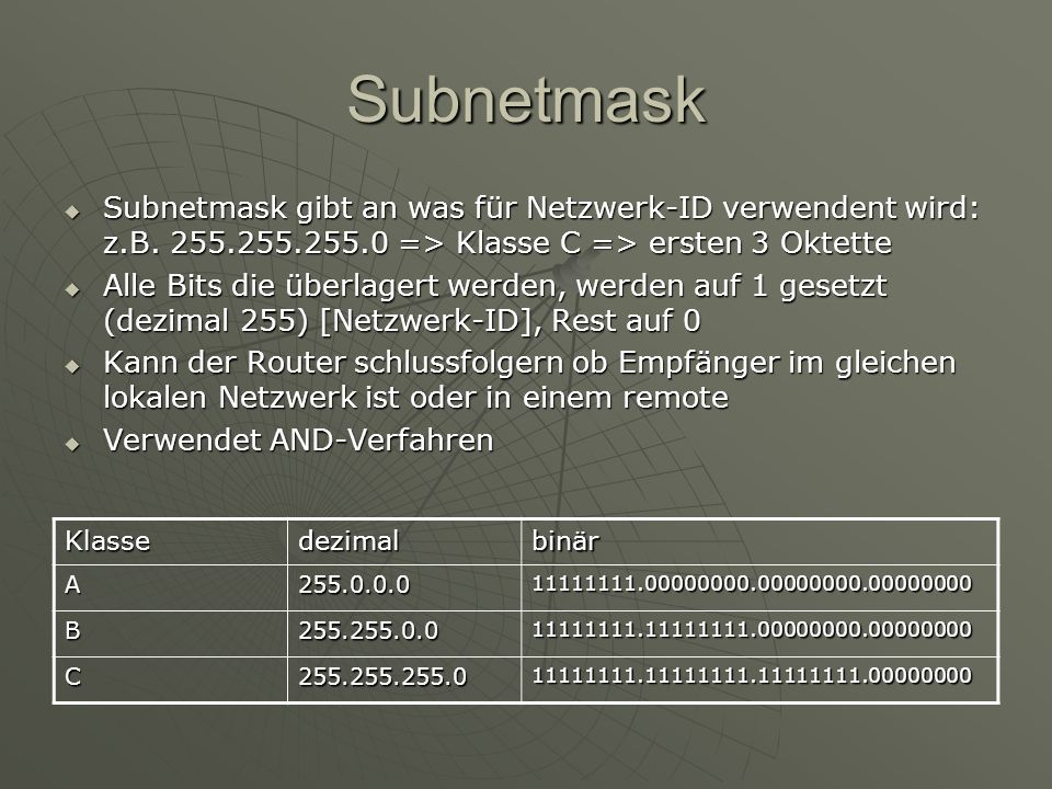 Subnetmask Subnetmask gibt an was für Netzwerk-ID verwendent wird: z.B. 255.255.255.0 => Klasse C => ersten 3 Oktette.