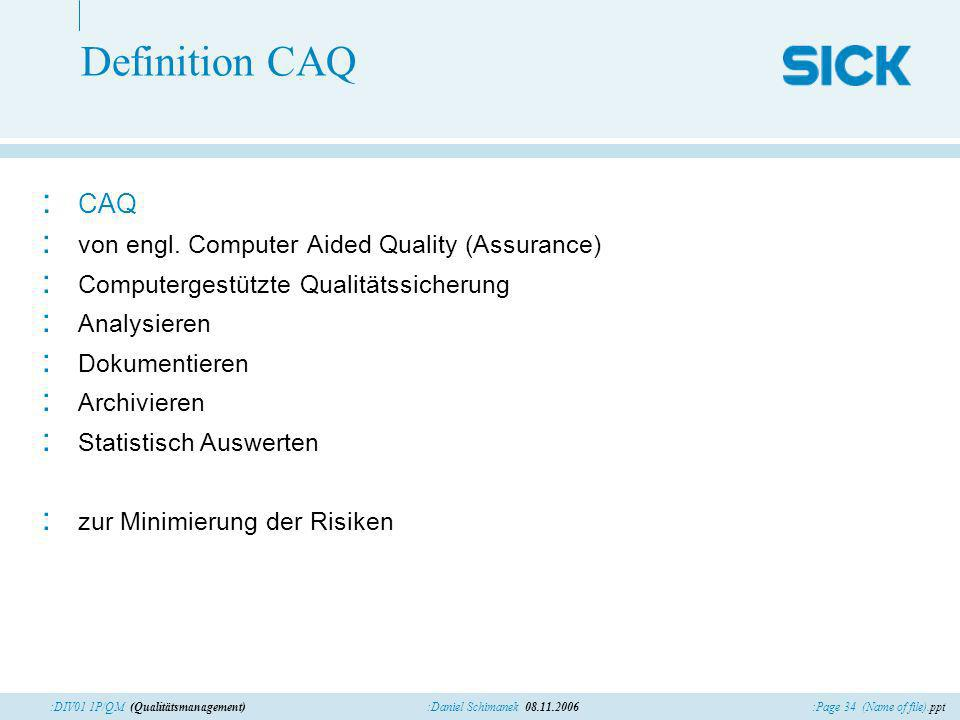 Definition CAQ CAQ von engl. Computer Aided Quality (Assurance)