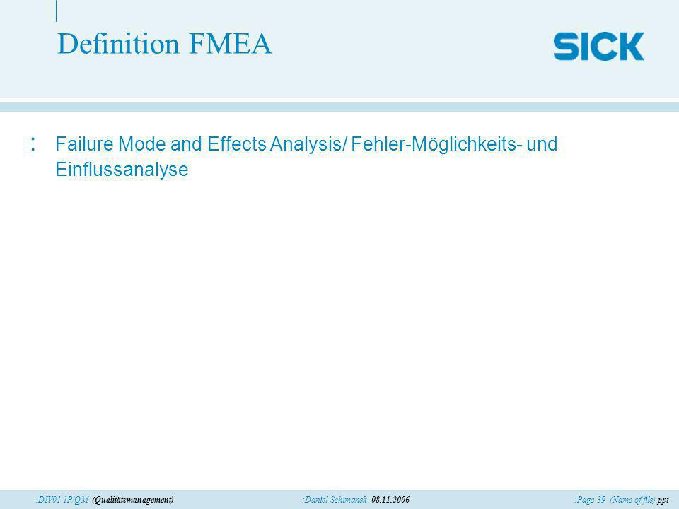 Definition FMEA Failure Mode and Effects Analysis/ Fehler-Möglichkeits- und Einflussanalyse.