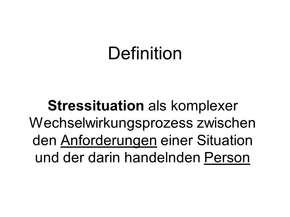 Definition Stressituation als komplexer Wechselwirkungsprozess zwischen den Anforderungen einer Situation und der darin handelnden Person.