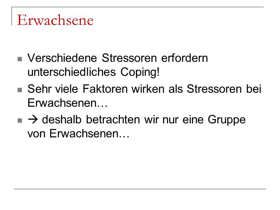 Erwachsene Verschiedene Stressoren erfordern unterschiedliches Coping!