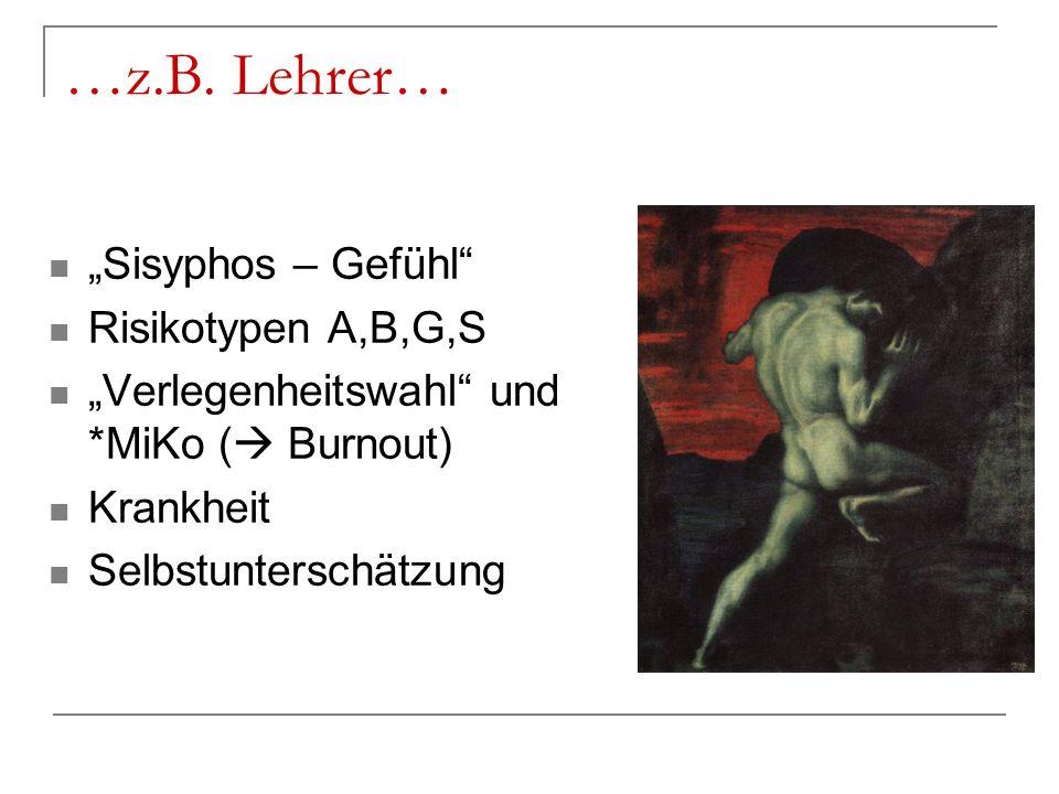 "…z.B. Lehrer… ""Sisyphos – Gefühl Risikotypen A,B,G,S"