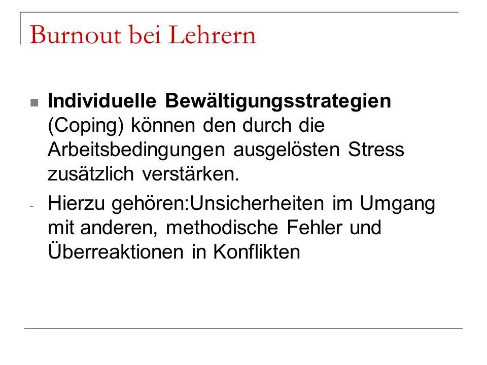 Burnout bei Lehrern Individuelle Bewältigungsstrategien (Coping) können den durch die Arbeitsbedingungen ausgelösten Stress zusätzlich verstärken.