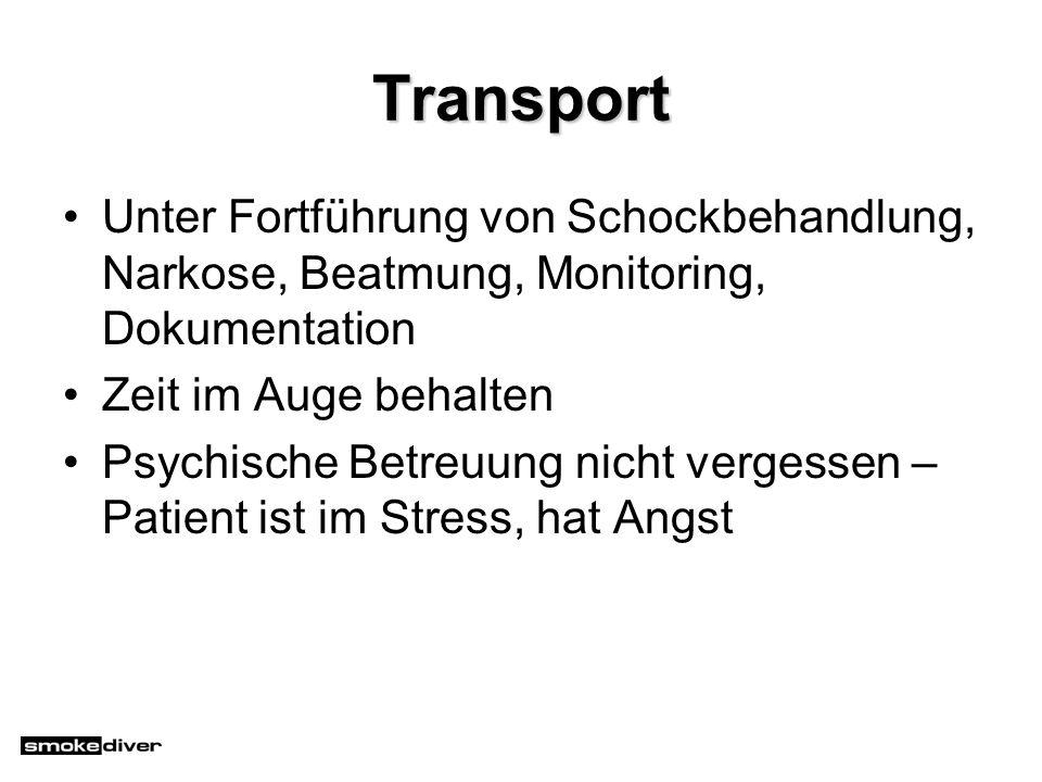 Transport Unter Fortführung von Schockbehandlung, Narkose, Beatmung, Monitoring, Dokumentation. Zeit im Auge behalten.