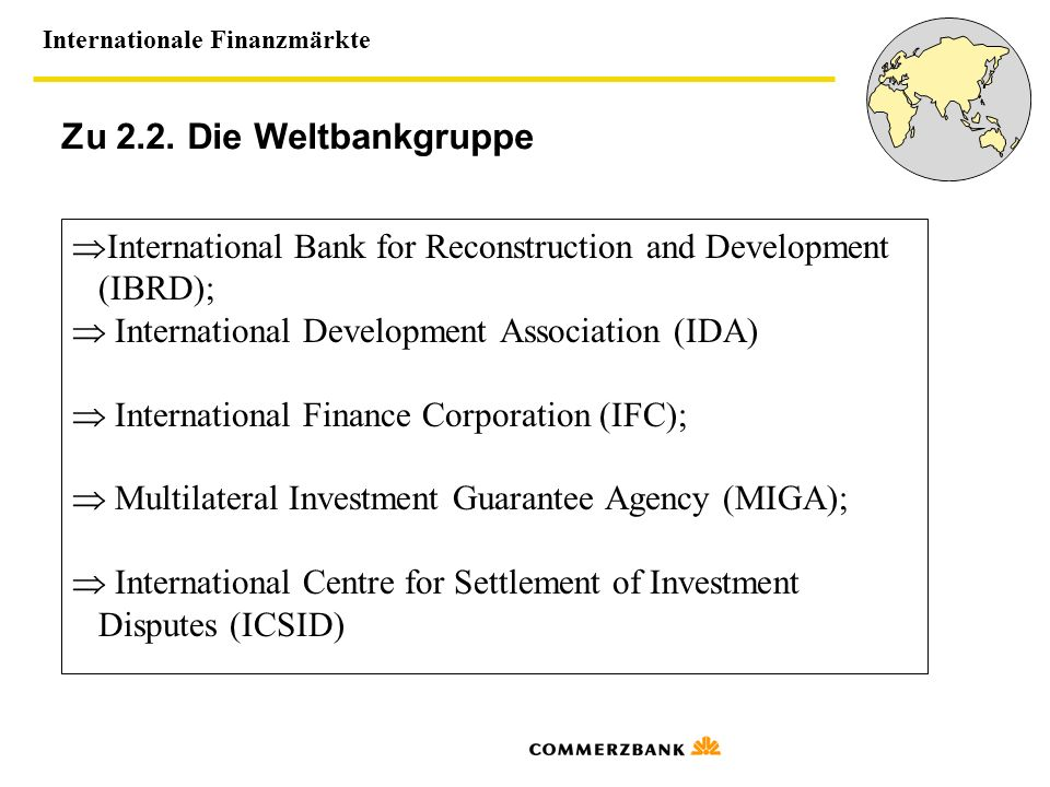 Zu 2.2. Die Weltbankgruppe International Bank for Reconstruction and Development. (IBRD);  International Development Association (IDA)