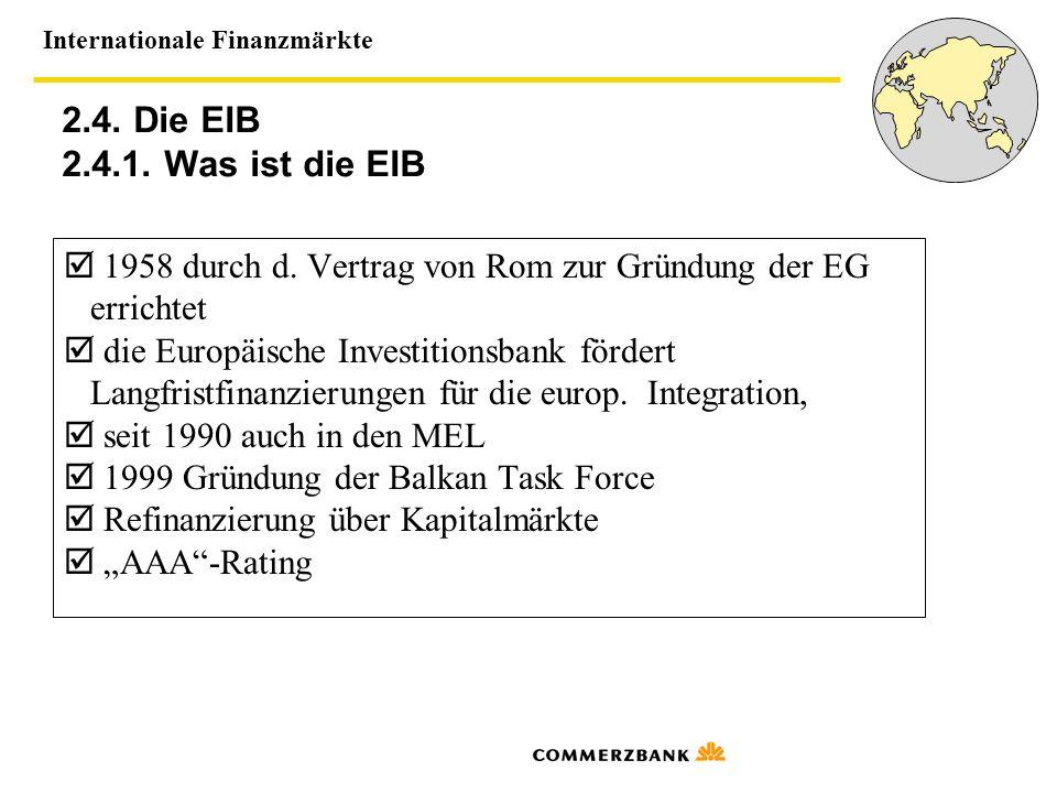 2.4. Die EIB 2.4.1. Was ist die EIB  1958 durch d. Vertrag von Rom zur Gründung der EG. errichtet.