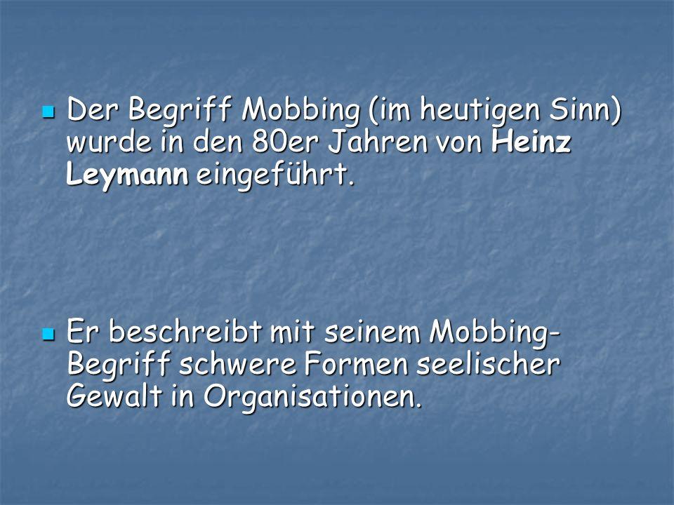 Der Begriff Mobbing (im heutigen Sinn) wurde in den 80er Jahren von Heinz Leymann eingeführt.