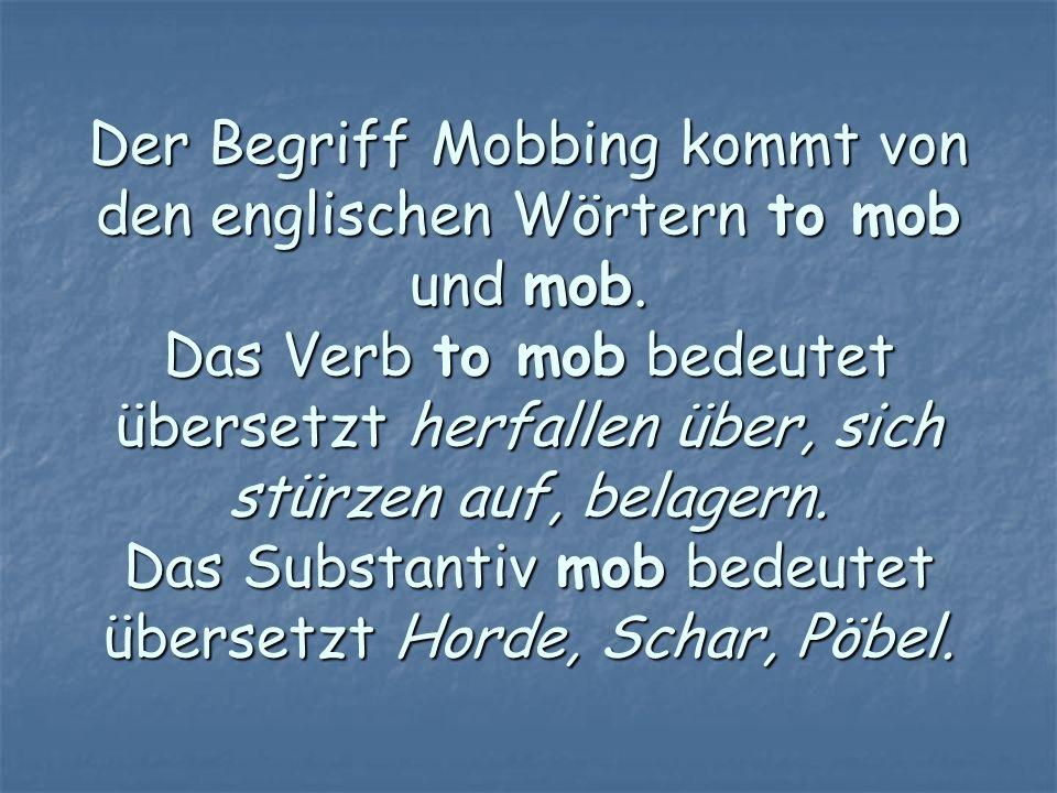 Der Begriff Mobbing kommt von den englischen Wörtern to mob und mob
