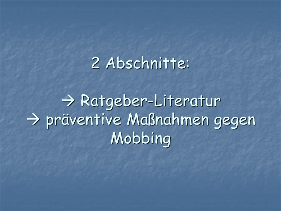 2 Abschnitte:  Ratgeber-Literatur  präventive Maßnahmen gegen Mobbing