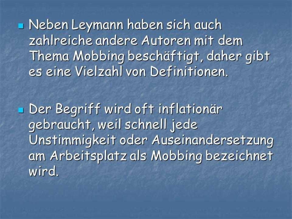 Neben Leymann haben sich auch zahlreiche andere Autoren mit dem Thema Mobbing beschäftigt, daher gibt es eine Vielzahl von Definitionen.