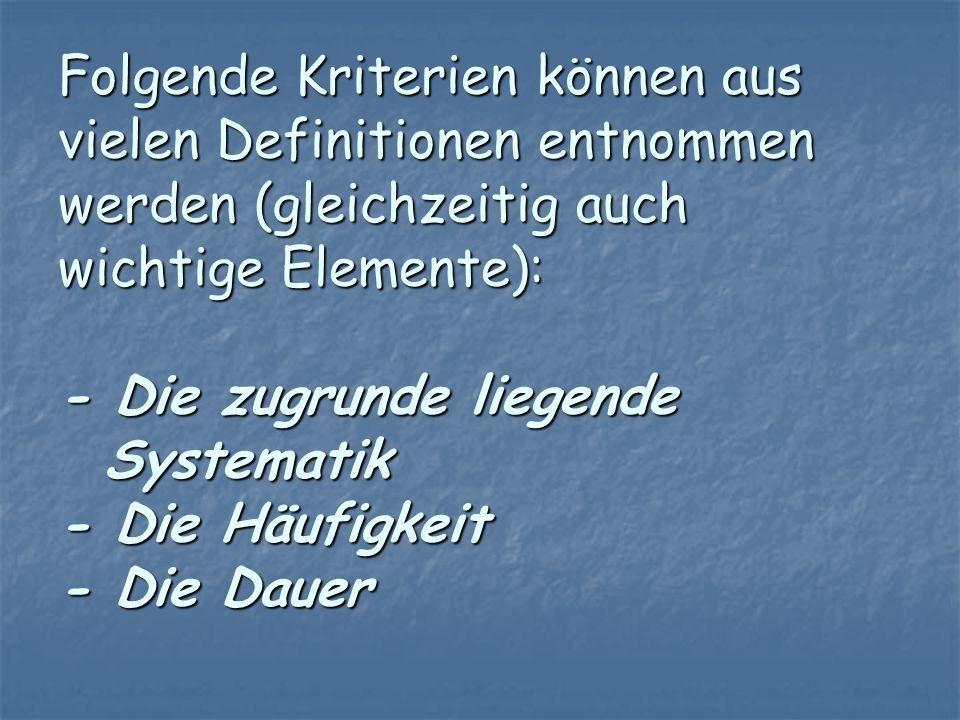Folgende Kriterien können aus vielen Definitionen entnommen werden (gleichzeitig auch wichtige Elemente): - Die zugrunde liegende Systematik - Die Häufigkeit - Die Dauer