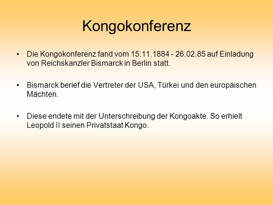 Kongokonferenz Die Kongokonferenz fand vom 15.11.1884 - 26.02.85 auf Einladung von Reichskanzler Bismarck in Berlin statt.