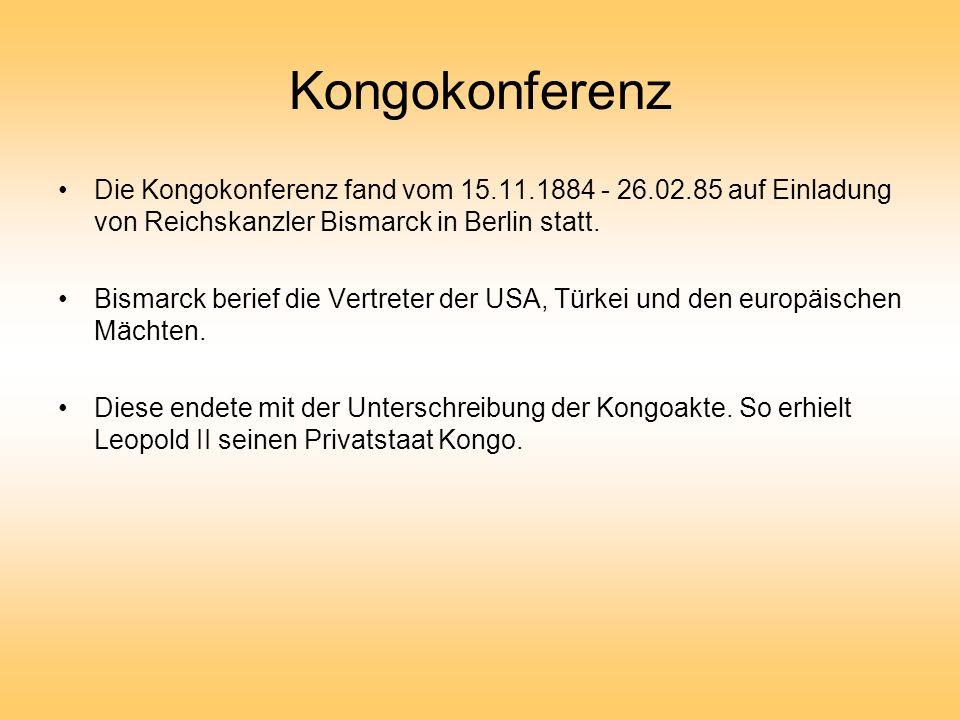 KongokonferenzDie Kongokonferenz fand vom 15.11.1884 - 26.02.85 auf Einladung von Reichskanzler Bismarck in Berlin statt.