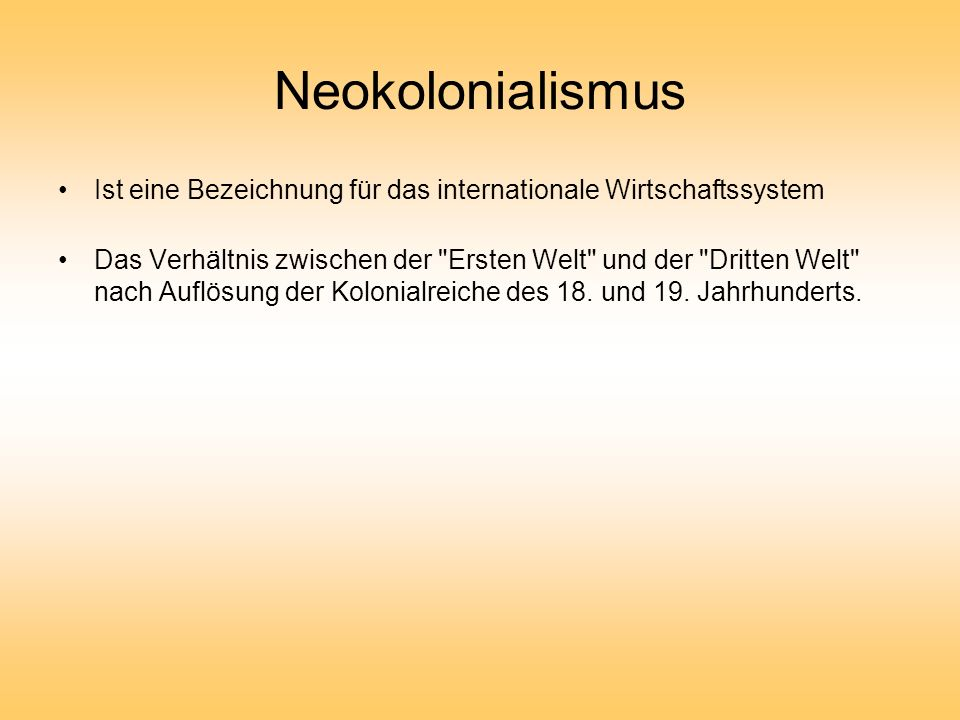 Neokolonialismus Ist eine Bezeichnung für das internationale Wirtschaftssystem.