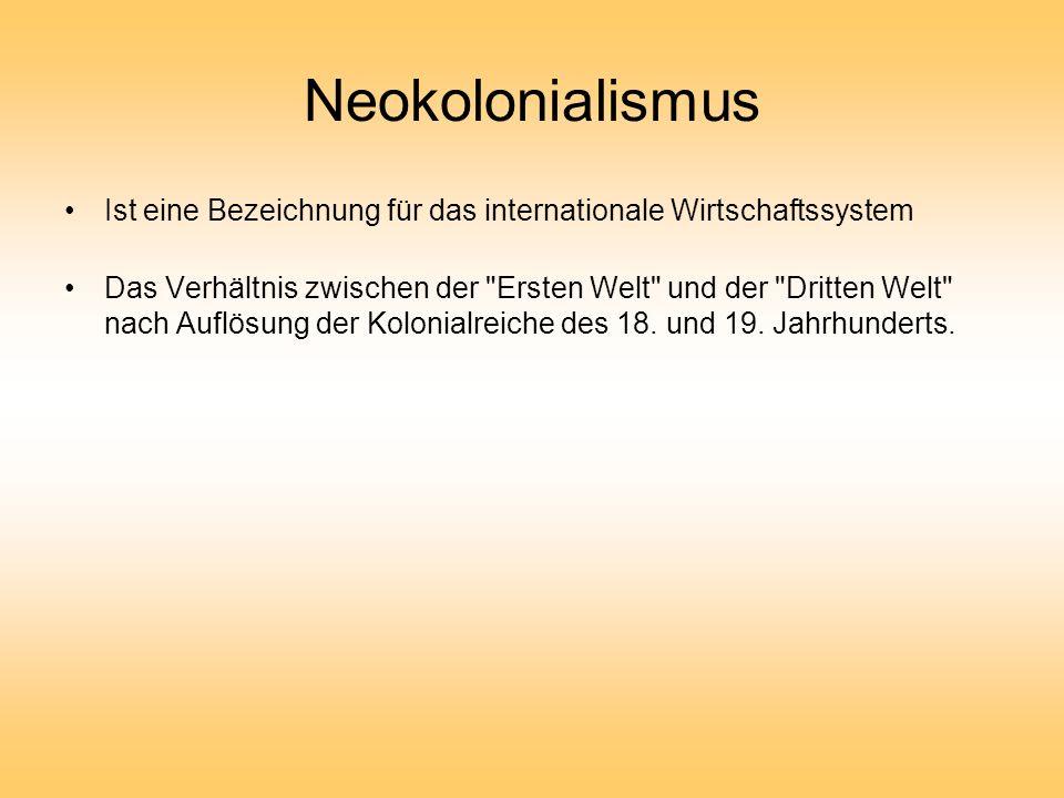 NeokolonialismusIst eine Bezeichnung für das internationale Wirtschaftssystem.