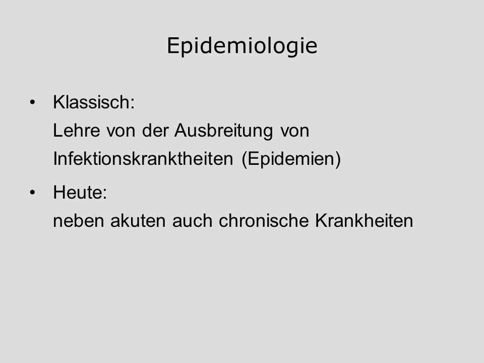 Epidemiologie Klassisch: Lehre von der Ausbreitung von Infektionskranktheiten (Epidemien) Heute: neben akuten auch chronische Krankheiten.