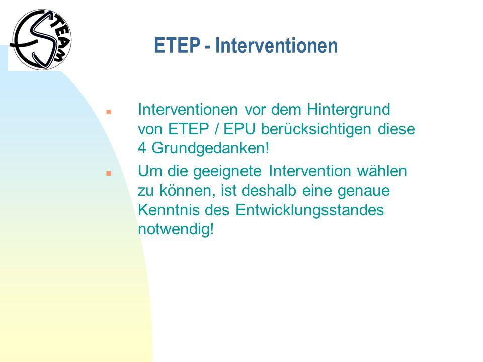 ETEP - Interventionen Interventionen vor dem Hintergrund von ETEP / EPU berücksichtigen diese 4 Grundgedanken!