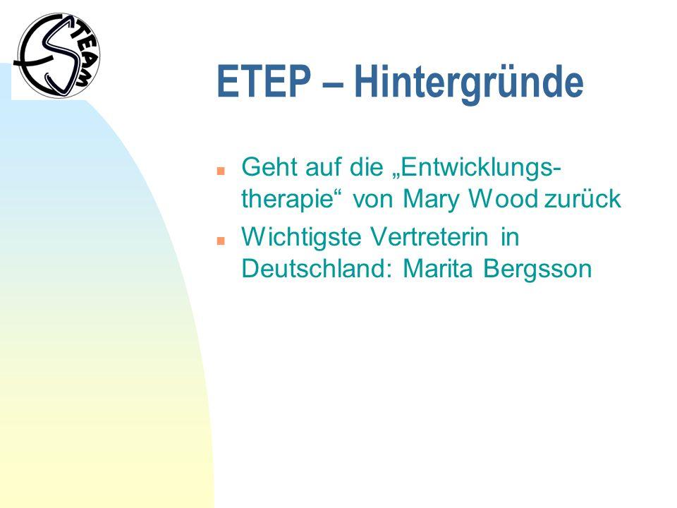 """ETEP – Hintergründe Geht auf die """"Entwicklungs-therapie von Mary Wood zurück."""