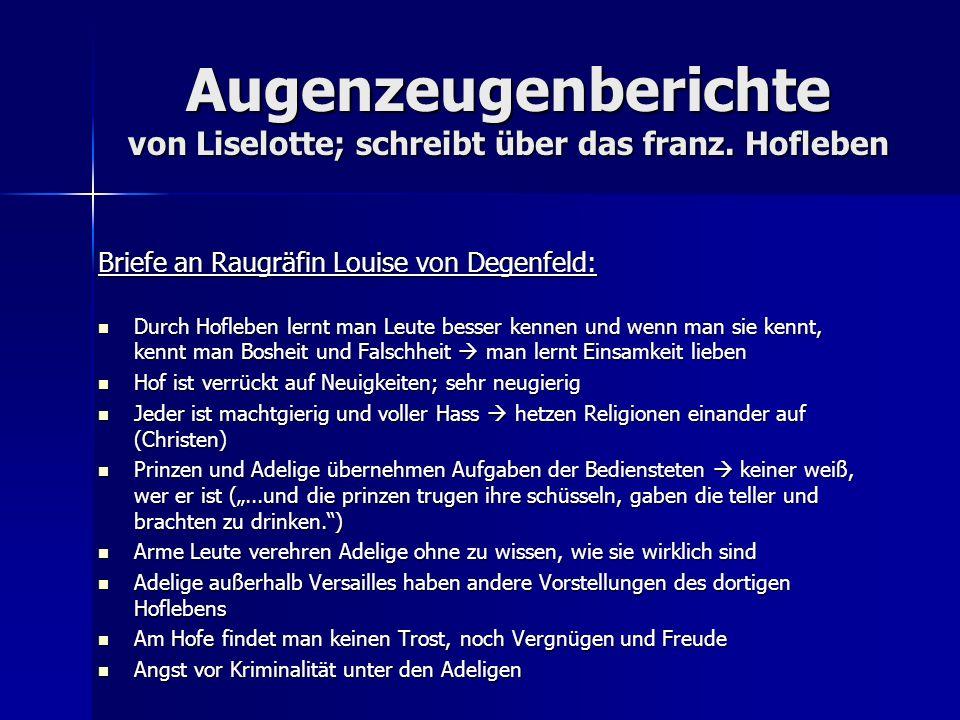Augenzeugenberichte von Liselotte; schreibt über das franz. Hofleben