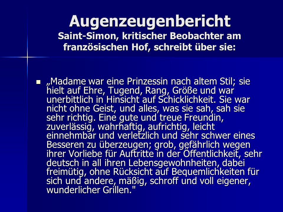 Augenzeugenbericht Saint-Simon, kritischer Beobachter am französischen Hof, schreibt über sie: