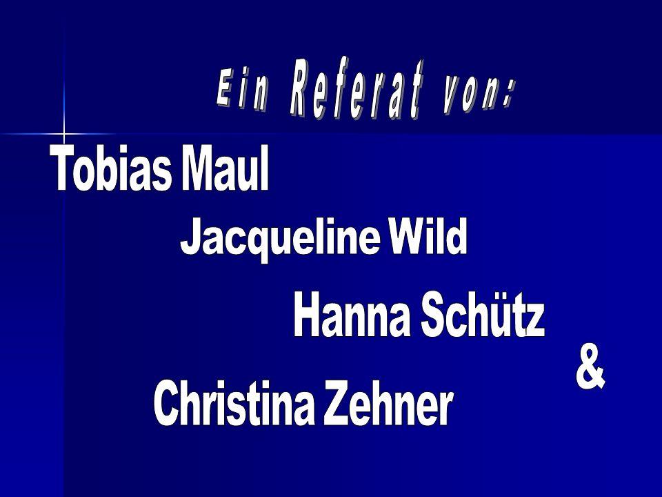 Ein Referat von: Tobias Maul Jacqueline Wild Hanna Schütz & Christina Zehner