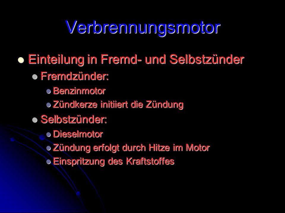 Verbrennungsmotor Einteilung in Fremd- und Selbstzünder Fremdzünder: