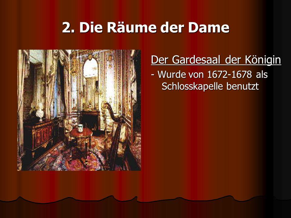 2. Die Räume der Dame Der Gardesaal der Königin