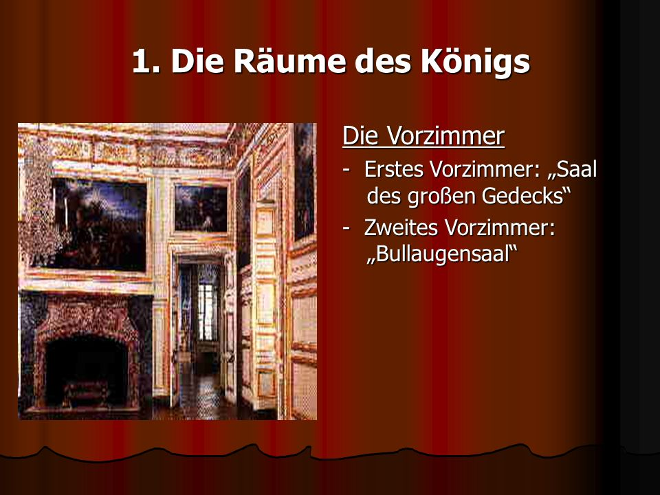 1. Die Räume des Königs Die Vorzimmer