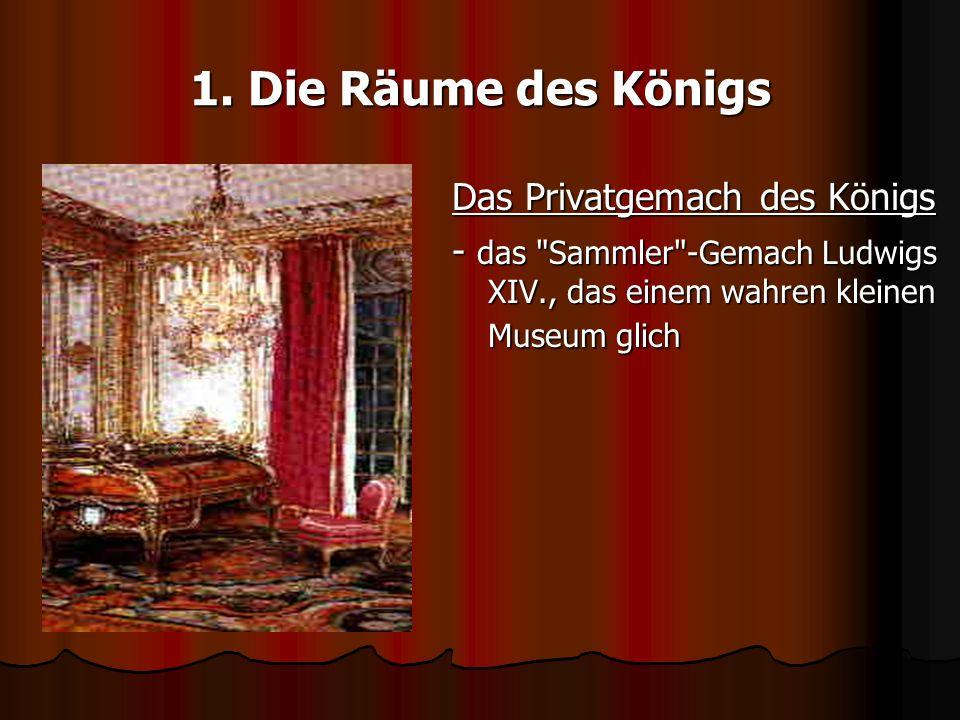 1. Die Räume des Königs Das Privatgemach des Königs