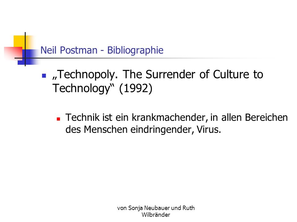"technopoly neil postman the surrender of culture to technology The late neil postman's book, technopoly the surrender of culture to technology, neil postman asserts that we in the west have essentially ""deified."