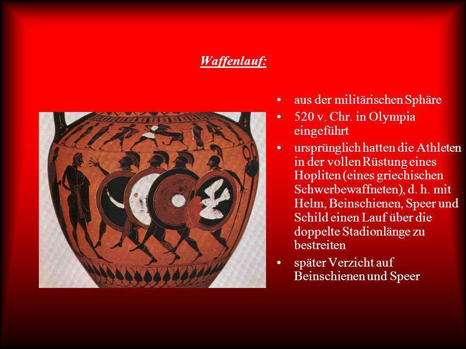 Waffenlauf: aus der militärischen Sphäre. 520 v. Chr. in Olympia eingeführt.