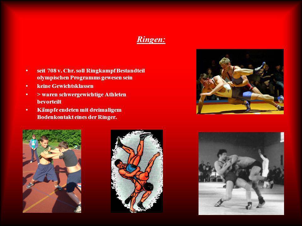 Ringen: seit 708 v. Chr. soll Ringkampf Bestandteil olympischen Programms gewesen sein. keine Gewichtsklassen.