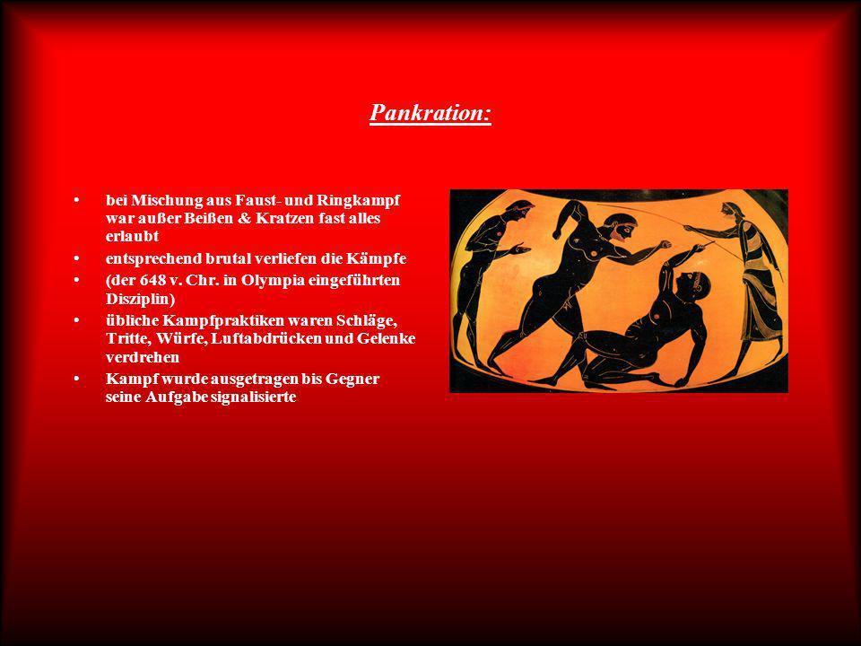 Pankration: bei Mischung aus Faust- und Ringkampf war außer Beißen & Kratzen fast alles erlaubt. entsprechend brutal verliefen die Kämpfe.