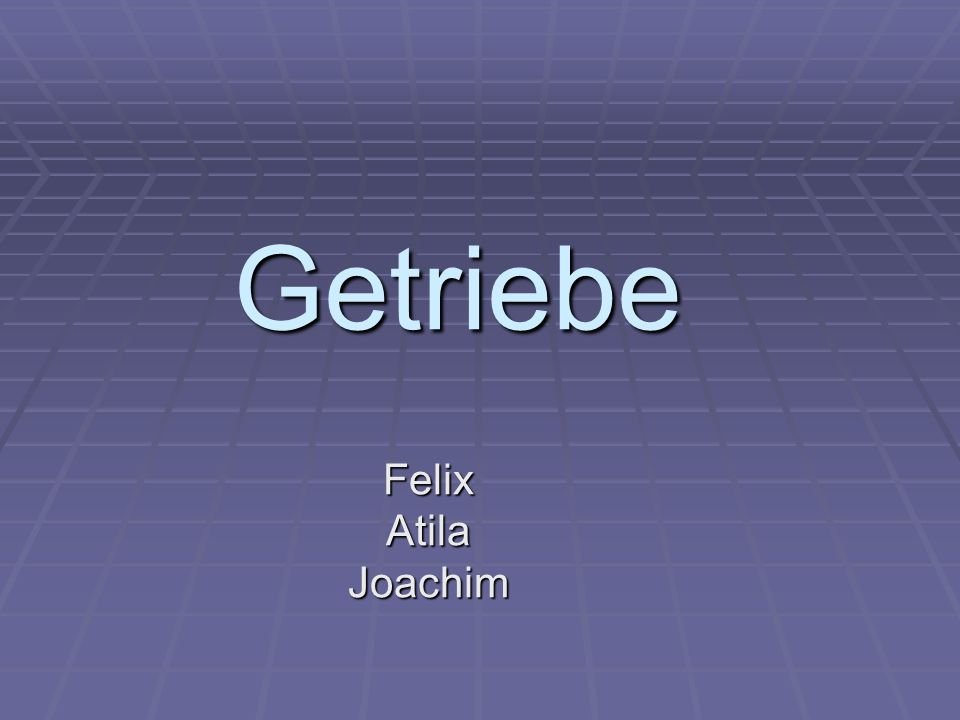 Getriebe Felix Atila Joachim