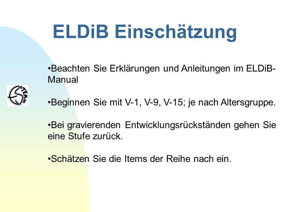 ELDiB Einschätzung Beachten Sie Erklärungen und Anleitungen im ELDiB-Manual. Beginnen Sie mit V-1, V-9, V-15; je nach Altersgruppe.