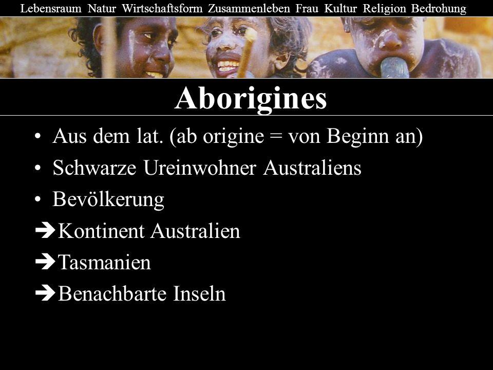 Aborigines Aborigines Aus dem lat. (ab origine = von Beginn an)