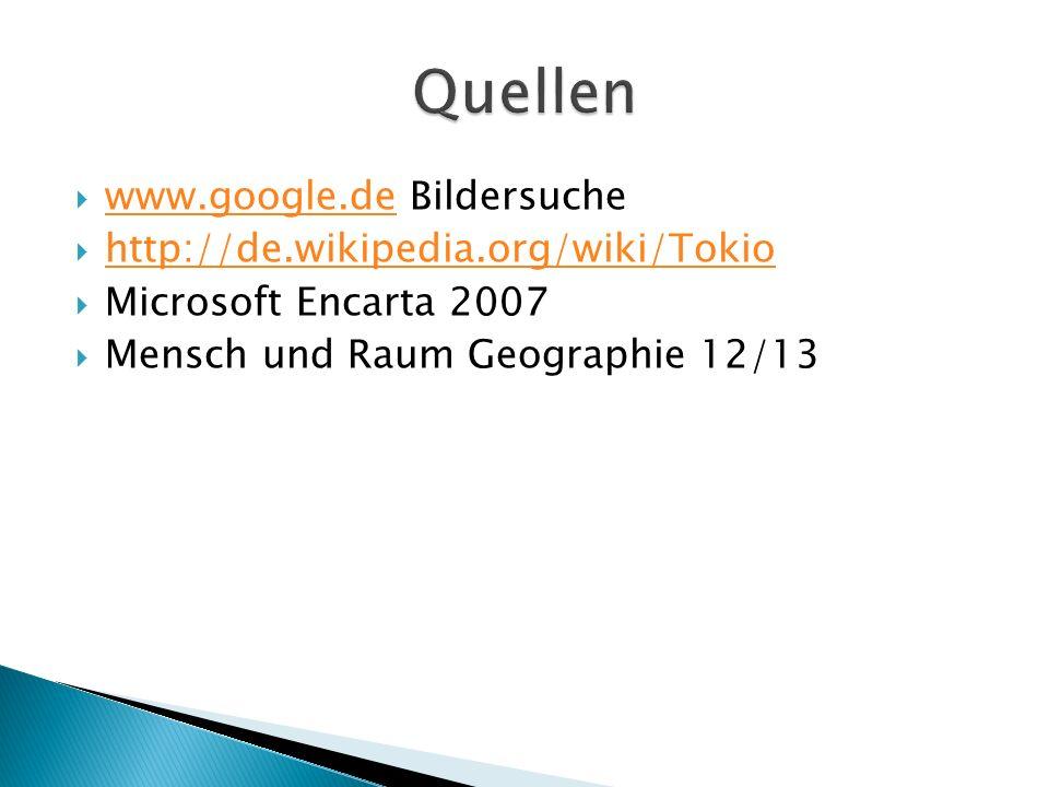 Quellen www.google.de Bildersuche http://de.wikipedia.org/wiki/Tokio