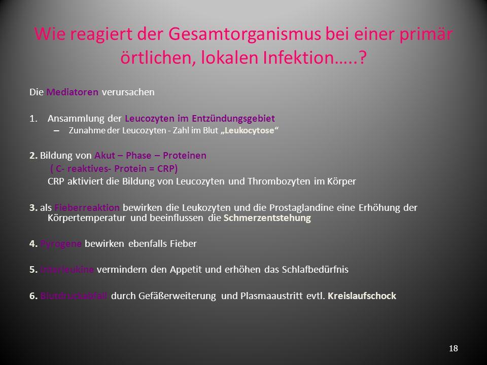 Wie reagiert der Gesamtorganismus bei einer primär örtlichen, lokalen Infektion…..
